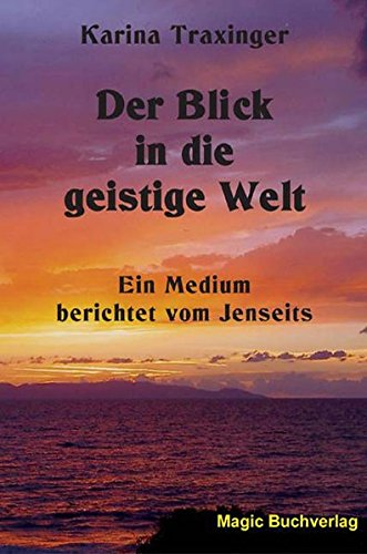Der Blick in die geistige Welt: Ein Medium berichtet vom Jenseits (Spirit World)