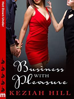 Business with Pleasure: Hot Down Under by [Hill, Keziah]