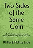 img - for Two Sides of the Same Coin: A Self-Reflective Journey on Lust, Abuse, Betrayal, Forgiveness, and Love book / textbook / text book