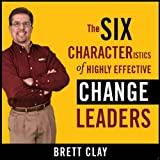 The Six Characteristics of Highly Effective Change Leaders