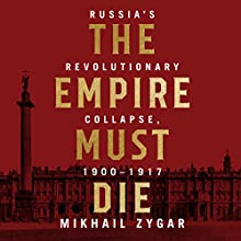 The Empire Must Die: Russia's Revolutionary Collapse, 1900 - 1917 Audiobook by Mikhail Zygar Narrated by Simon Vance