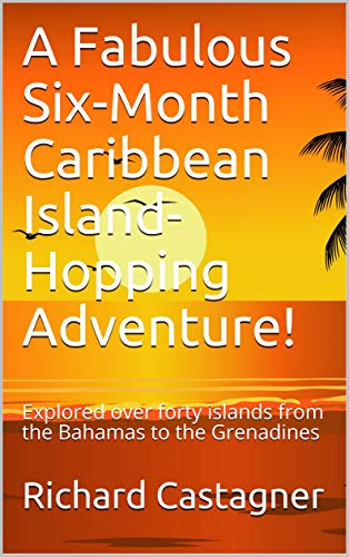 Amazon Com A Fabulous Six Month Caribbean Island Hopping Adventure