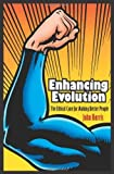 Enhancing Evolution: The Ethical Case for Making Better People (New in Paper) (Science Essentials) By John Harris