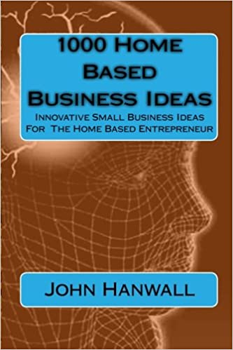 1000 Home Based Business Ideas Innovative Small Business Ideas For The Home Based Entrepreneur John Hanwall 9781451554366 Amazon Com Books