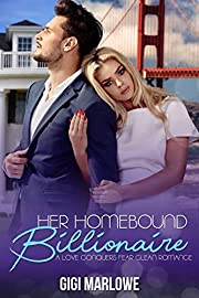 Her Homebound Billionaire: A Love Conquers Fear Clean Romance (Billionaire Tech Tycoons & Titans Book 3)