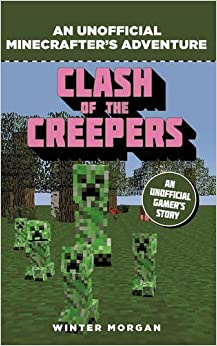 Minecrafters: Clash of the Creepers: An Unofficial Gamer's Adventure by Winter Morgan (2015-09-10)