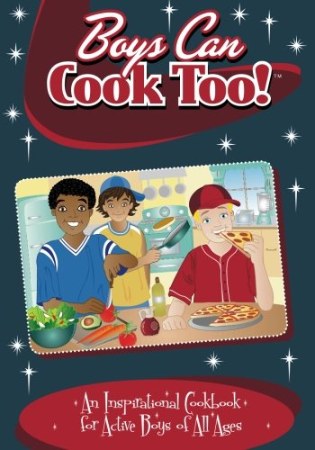 Boys Can Cook Too!: An Inspirational Cookbook for