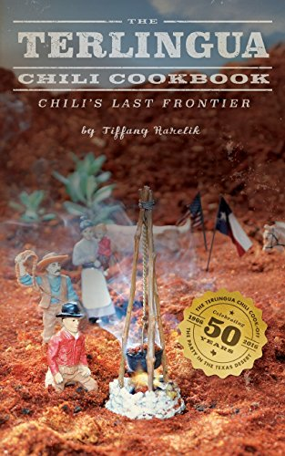 The Terlingua Chili Cookbook: Chili's Last Frontier (Texas) by Tiffany Harelik
