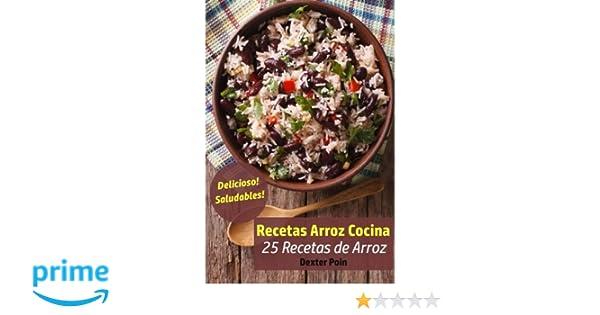 Recetas Arroz Cocina: 25 Recetas de Arroz - Delicioso! - Saludables! (Volume 1) (Spanish Edition): Dexter Poin: 9781983691645: Amazon.com: Books