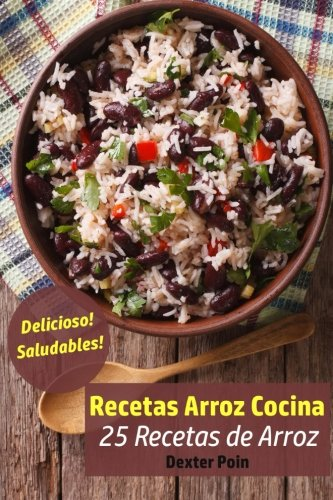 Recetas Arroz Cocina: 25 Recetas de Arroz - Delicioso! - Saludables! (Volume 1) (Spanish Edition) by Dexter Poin
