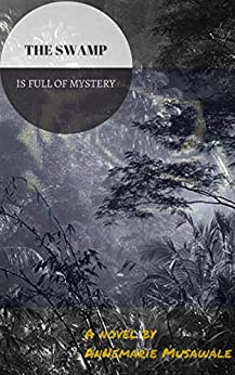 The Swamp is Full of Mystery (Child of Destiny) by [Musawale, Annemarie]