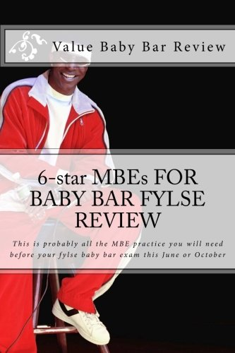 6-star MBEs FOR BABY BAR FYLSE REVIEW: This is probably all the MBE practice you will need before your fylse baby bar exam this June or October