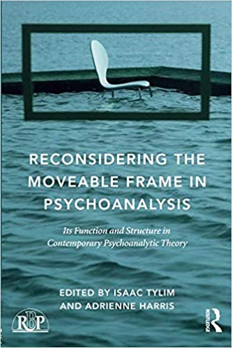 8f74f5bc33b Reconsidering the Moveable Frame in Psychoanalysis (Relational Perspectives  Book Series) 1st Edition