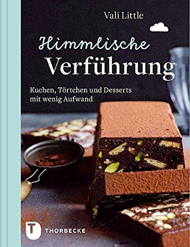 Himmlische Verführung - Kuchen, Törtchen und Desserts mit wenig Aufwand