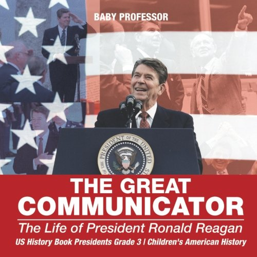 The Great Communicator : The Life of President Ronald Reagan - US History Book Presidents Grade 3 | Children's American