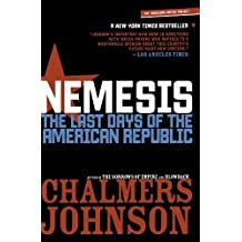 Nemesis: Last Days of the American Republic (American Empire Project) by Chalmers Johnson (2008-01-01)