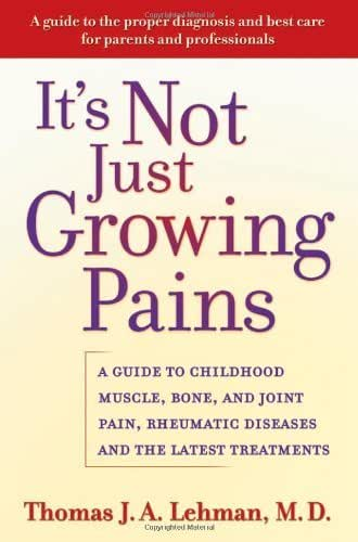 It's Not Just Growing Pains: A Guide to Childhood Muscle, Bone, and Joint Pain, Rheumatic Diseases, and the Latest Treatments: A Guide to Childhood Muscle, ... Diseases and the Latest Treatments