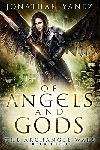 Of Angels and Gods: (A Paranormal Urban Fantasy) (The Archangel Wars Book 3)