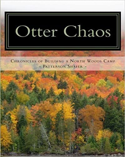 Book Otter Chaos: A do-it-yourself guide to building a North Woods camp by Patterson Shafer (2011-01-25)