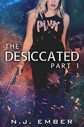 The Desiccated - Part 1 by [Ember, N.J., Hasan, Nadia]