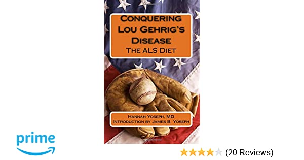 Conquering Lou Gehrig's Disease: The ALS Diet: Hannah Yoseph