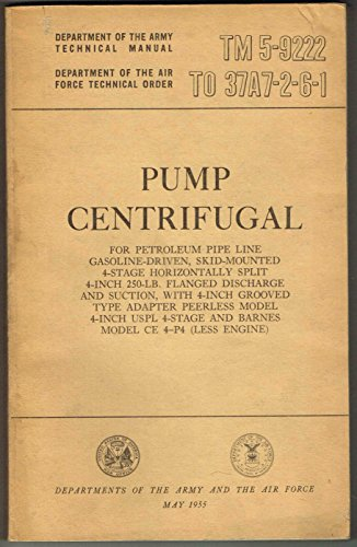 (TM 5-9222, PUMP CENTRIFUGAL: FOR PETROLEUM PIPE LINE, GASOLINE-DRIVEN, SKID-MOUNTED - DEPARTMENT OF THE ARMY Technical Manual/Dept. of The Air Force Technical Order TO 37A7-2-6-1, November 1954)