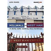 Millwall vs West Ham: Il derby della working class londinese (Italian Edition)