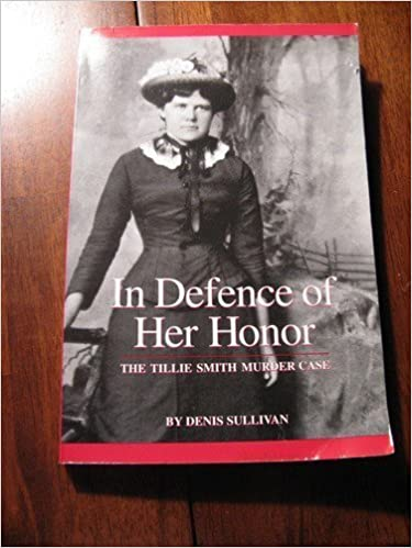 Book in defence of her honor: The Tillie Smith murder case by Denis Sullivan (2000-08-02)