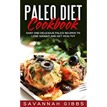 Paleo Diet Cookbook: Easy and Delicious Paleo Recipes to Lose Weight and Get Healthy