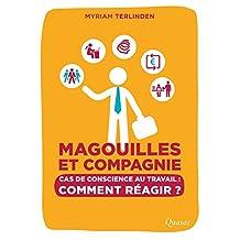 Magouilles et Compagnie: Cas de conscience au travail, comment réagir ? (French Edition)