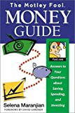 The Motley Fool Money Guide : Answers to Your Questions About Saving, Spending and Investing, Maranjian, Selena, 1892547112