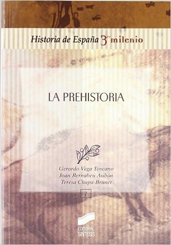 La prehistoria: 1012014 Historia de España, 3er milenio: Amazon.es: VEGA TOSCANO, LUIS GERARDO, Vega Toscano, Luis Gerardo, Chapa Brunet, Teresa: Libros