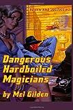 Dangerous Hardboiled Magicians, Mel Gilden, 1434444120