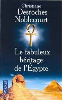 Le fabuleux héritage de l'Egypte par Desroches-Noblecourt