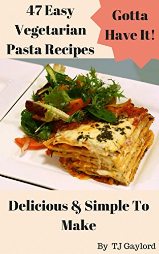Gotta have it 47 easy vegetarian pasta recipes delicious simple to gotta have it 47 easy vegetarian pasta recipes delicious simple to make by forumfinder Gallery
