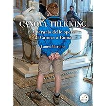 Canova trekking Itinerario delle opere di Canova a Roma: Con il commento di Stendhal (Italian Edition)