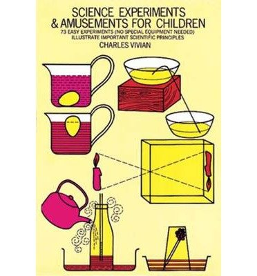 Read Online [(Science Experiments and Amusements for Children: 73 Easy Experiments (No Special Equipment Needed) Illustrate Important Scientific Principles )] [Author: Charles Vivian] [Mar-2003] pdf epub