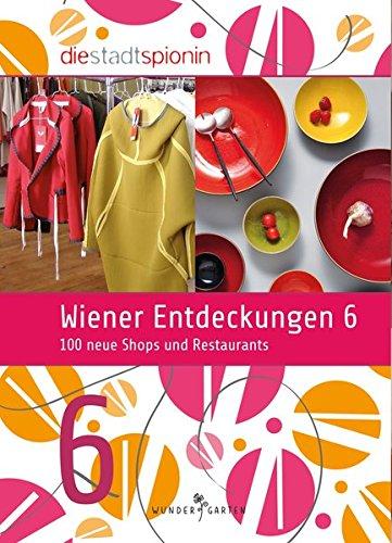Wiener Entdeckungen 6: 100 neue Shops und Restaurants