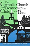 The Catholic Church and Democracy in Chile and Peru, Fleet, Michael and Smith, Brian H., 0268022526