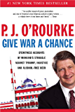 Give War a Chance: Eyewitness Accounts of Mankind's Struggle Against Tyranny, Injustice, and Alcohol-Free Beer