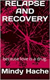 Relapse and Recovery: because love is a drug.