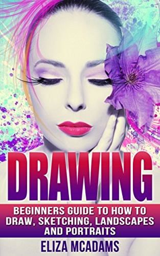 Drawing: Beginners Guide to How to Draw, Sketching, Landscapes and Portraits (drawing, sketching, Portraits, how to draw, landscapes, art drawing, architecture) (English Edition)
