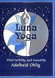 Luna Yoga, Adelheid Ohlig, 096146206X