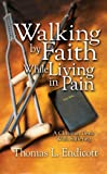 Walking by Faith While Living in Pain, Thomas L. Endicott, 1596841230
