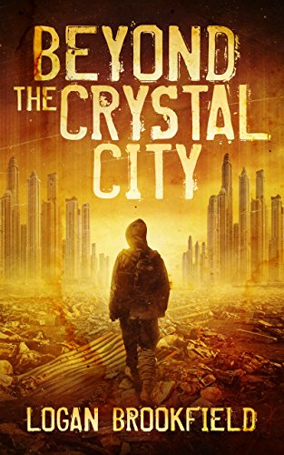 Beyond the Crystal City (Dust Storm Book 1) by [Brookfield, Logan]