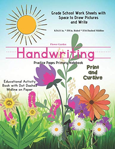 Flower Garden Handwriting Practice Pages Primary Notebook Print & Cursive: Educational Activity Book with Dot Dash Midline on Paper Grade School Student Worksheets with Space to Write & Draw Pictures