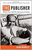 img - for The Publisher: Henry Luce and His American Century book / textbook / text book