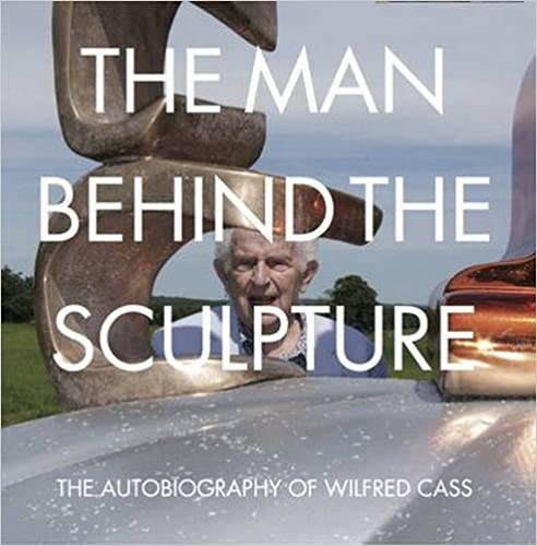 Read online The Man Behind the Sculpture: The Autobiography of Wilfred Cass PDF, azw (Kindle), ePub, doc, mobi