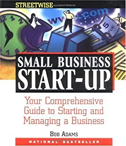 Adams Streetwise Small Business Start-Up: Your Comprehensive Guide to Starting and Managing a Business by Adams Media