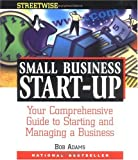 Adams Streetwise Small Business Start-Up: Your Comprehensive Guide to Starting and Managing a Business
